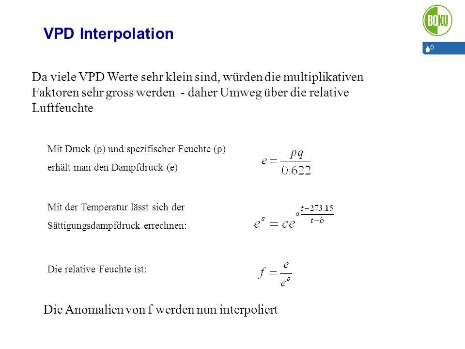 VPD Interpolation Mit Druck (p) und spezifischer Feuchte (p) erhält man den Dampfdruck (e) Mit der Temperatur lässt sich der Sättigungsdampfdruck erre