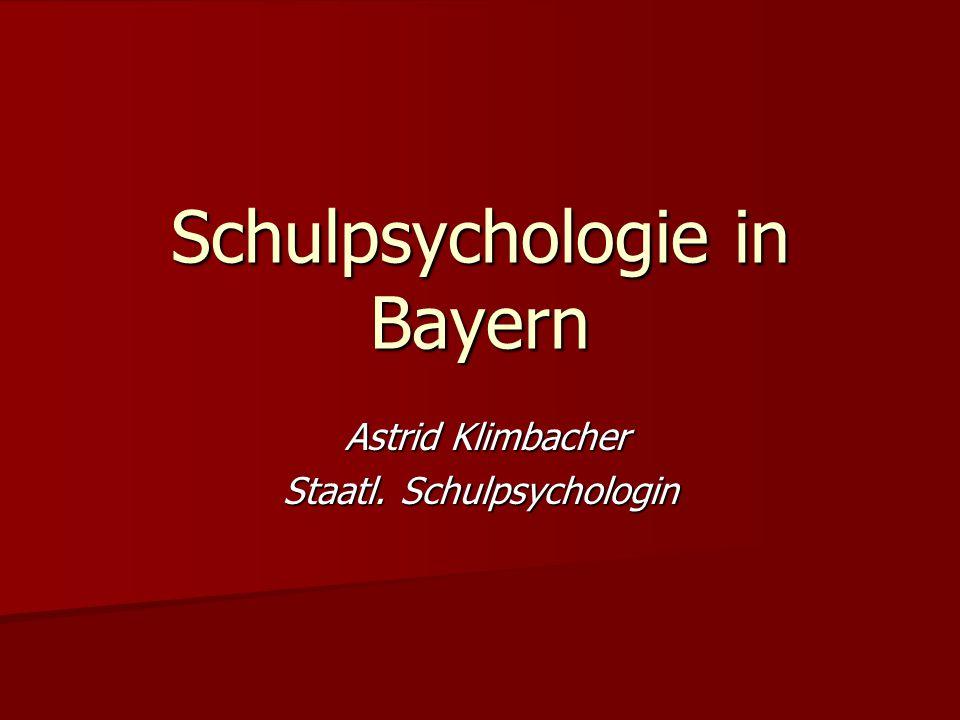 Schulpsychologie in Bayern Astrid Klimbacher Astrid Klimbacher Staatl. Schulpsychologin