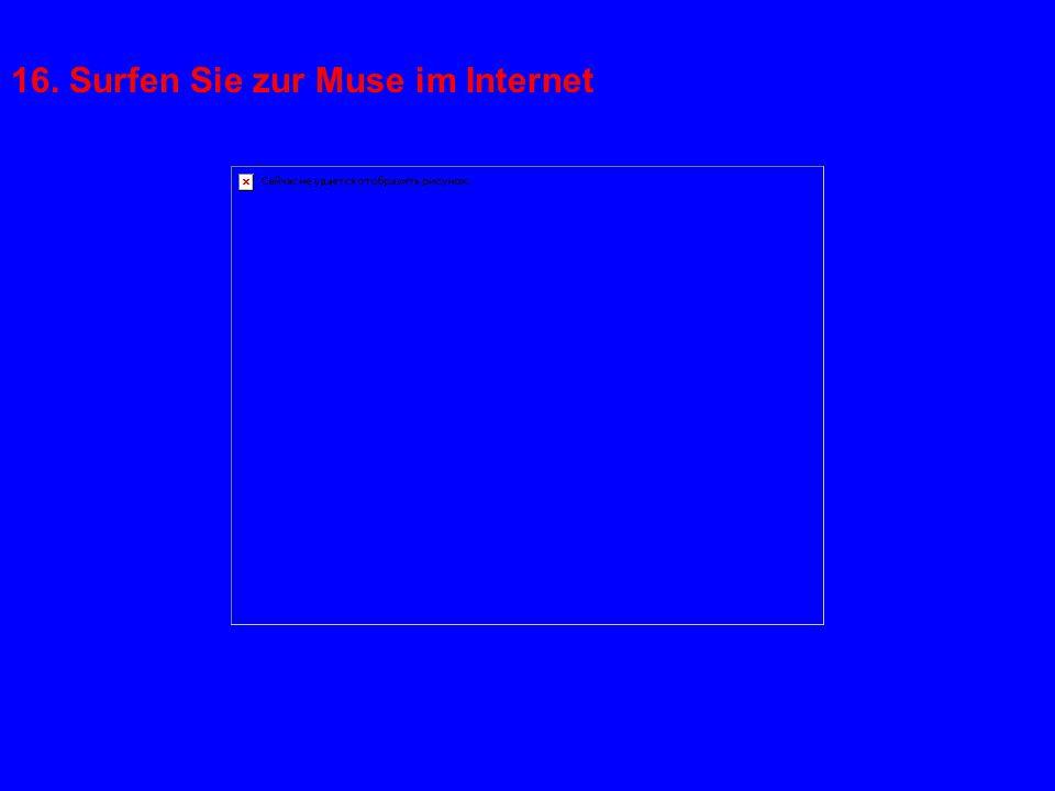 16. Surfen Sie zur Muse im Internet