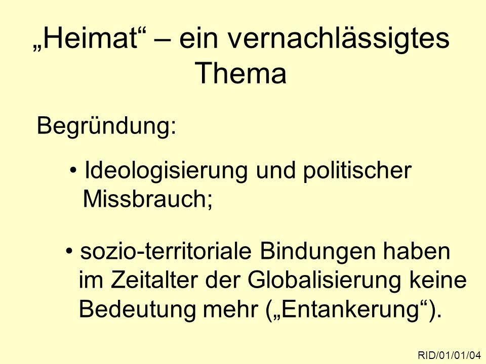 """""""Heimat – ein vernachlässigtes Thema RID/01/01/04 Begründung: Ideologisierung und politischer Missbrauch; sozio-territoriale Bindungen haben im Zeitalter der Globalisierung keine Bedeutung mehr (""""Entankerung )."""