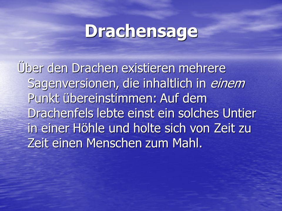 Drachensage Über den Drachen existieren mehrere Sagenversionen, die inhaltlich in einem Punkt übereinstimmen: Auf dem Drachenfels lebte einst ein solc
