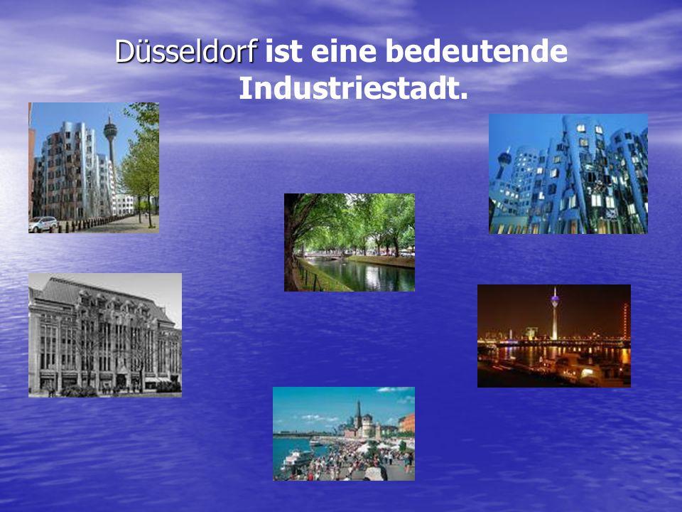 Düsseldorf Düsseldorf ist eine bedeutende Industriestadt.
