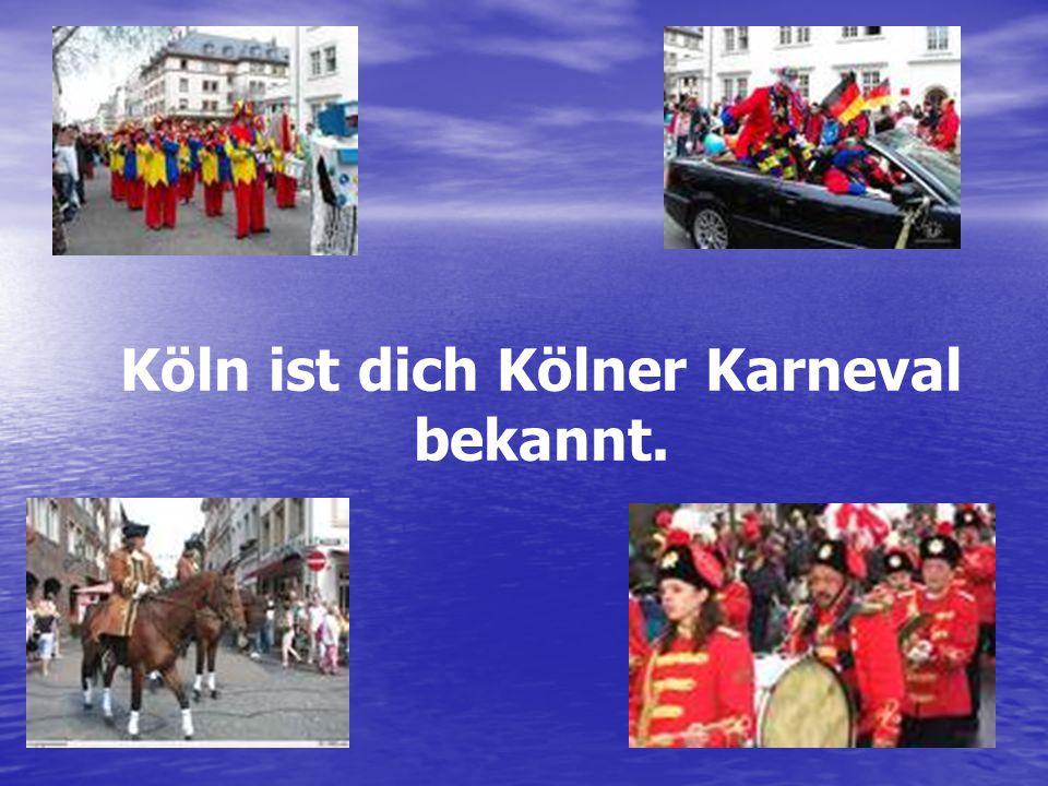 Köln ist dich Kölner Karneval bekannt.