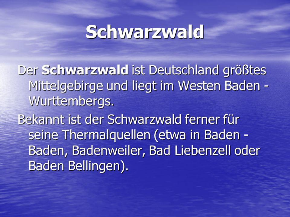 Schwarzwald Der Schwarzwald ist Deutschland größtes Mittelgebirge und liegt im Westen Baden - Wurttembergs. Bekannt ist der Schwarzwald ferner für sei