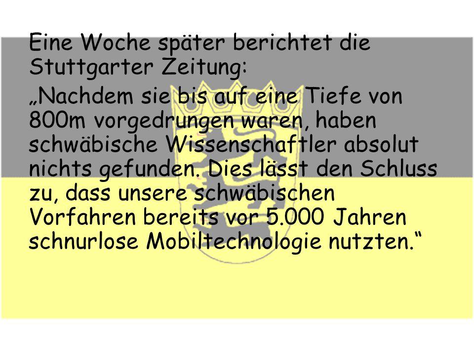 """Eine Woche später berichtet die Stuttgarter Zeitung: """"Nachdem sie bis auf eine Tiefe von 800m vorgedrungen waren, haben schwäbische Wissenschaftler absolut nichts gefunden."""