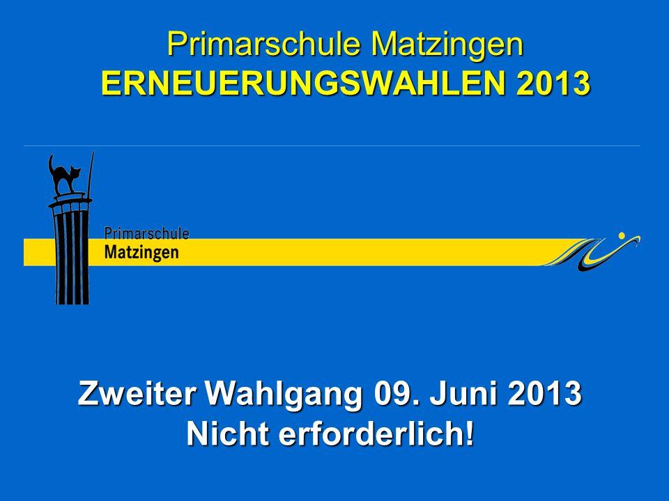 Primarschule Matzingen ERNEUERUNGSWAHLEN 2013 Zweiter Wahlgang 09. Juni 2013 Nicht erforderlich!