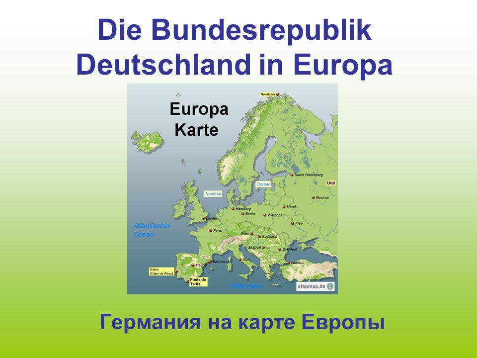 Die Bundesrepublik Deutschland in Europa Германия на карте Европы