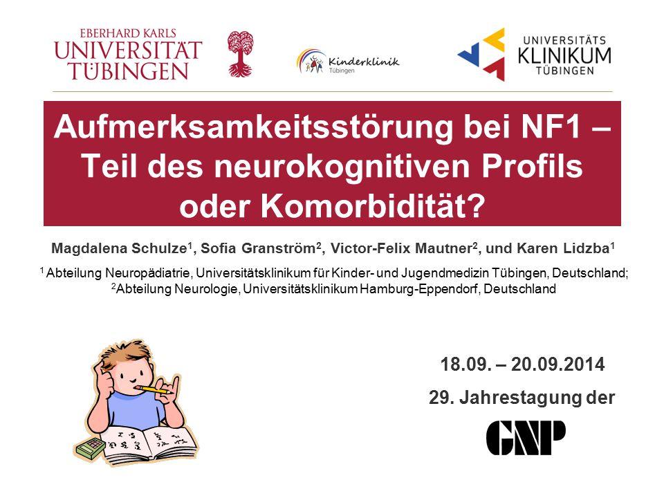 Aufmerksamkeitsstörung bei NF1 – Teil des neurokognitiven Profils oder Komorbidität? Magdalena Schulze 1, Sofia Granström 2, Victor-Felix Mautner 2, u