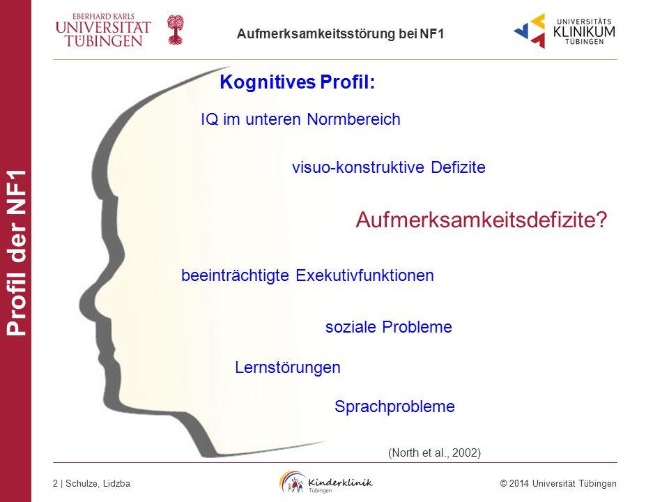 Aufmerksamkeitsstörung bei NF1 2 | Schulze, Lidzba © 2014 Universität Tübingen Profil der NF1 Kognitives Profil: Aufmerksamkeitsdefizite? IQ im untere