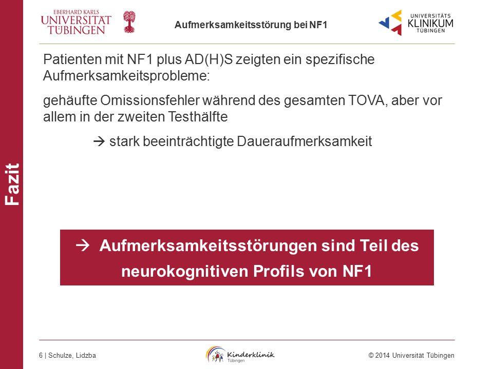 Aufmerksamkeitsstörung bei NF1 6 | Schulze, Lidzba © 2014 Universität Tübingen AD(H)S bei NF1 Fazit Patienten mit NF1 plus AD(H)S zeigten ein spezifis