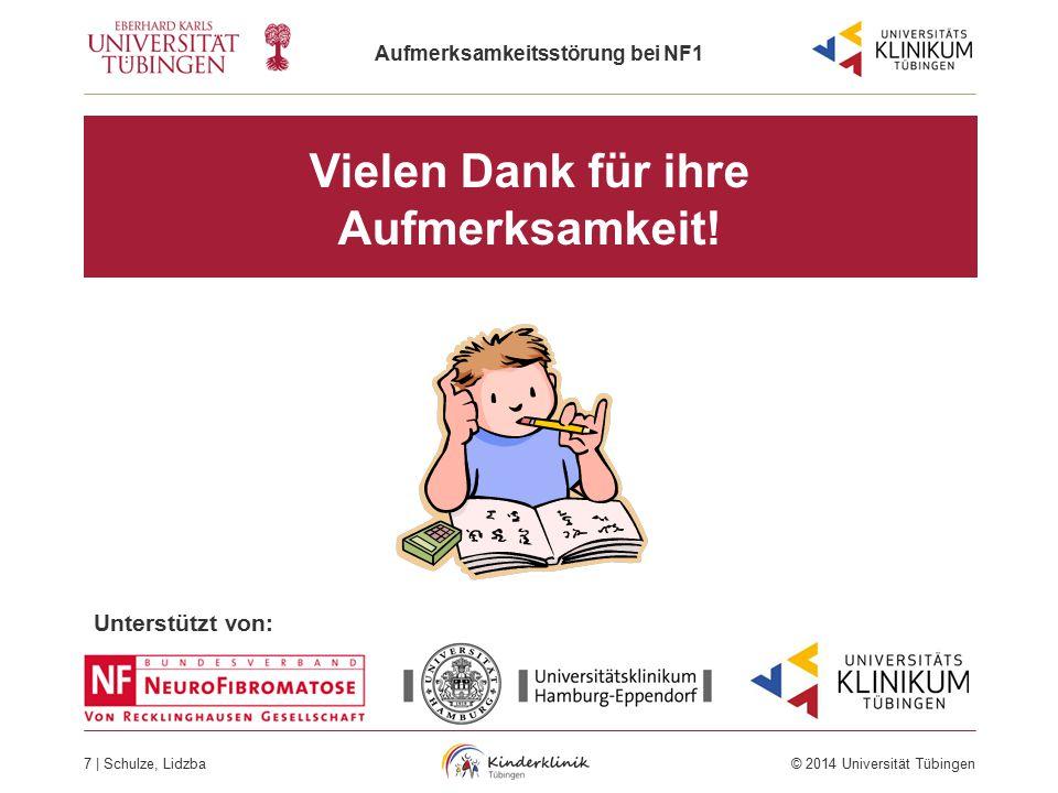 Aufmerksamkeitsstörung bei NF1 7 | Schulze, Lidzba © 2014 Universität Tübingen Vielen Dank für ihre Aufmerksamkeit! Unterstützt von: