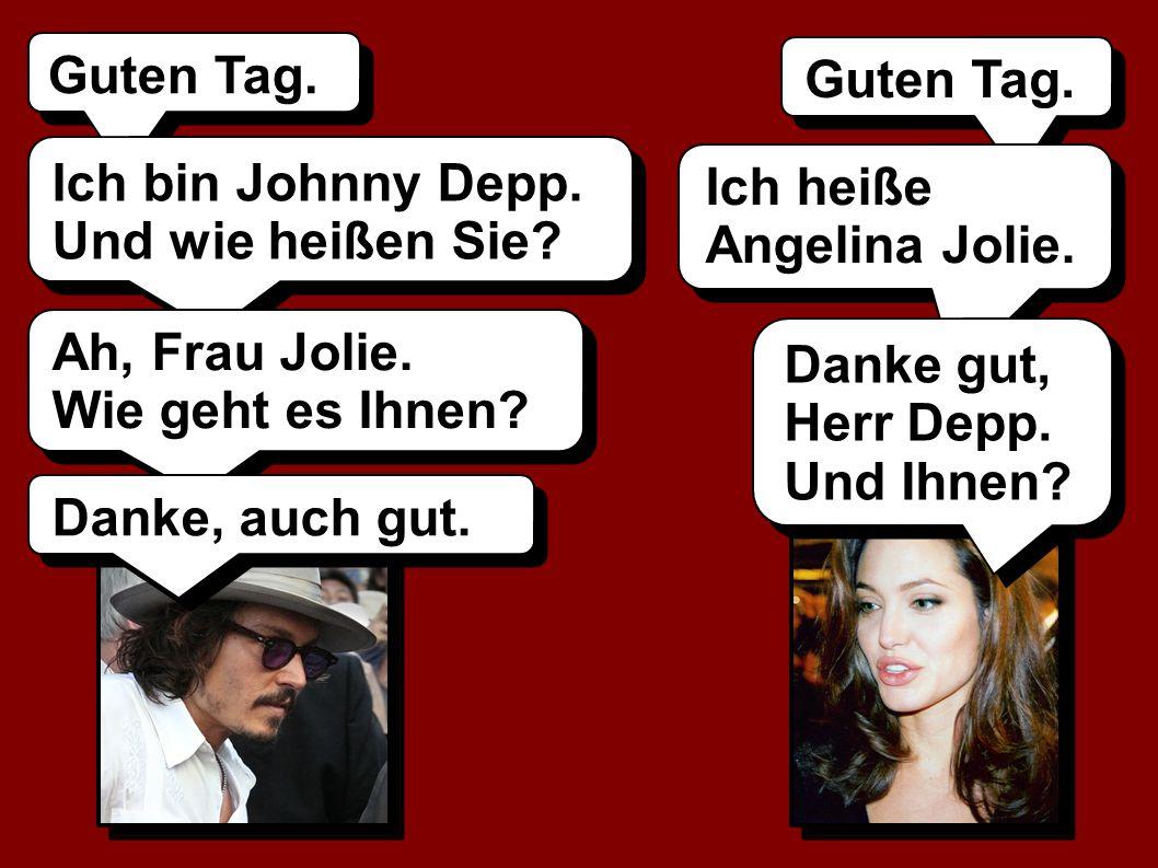 Guten ___.Ich ___ Johnny Depp. Und ___ ______ Sie.