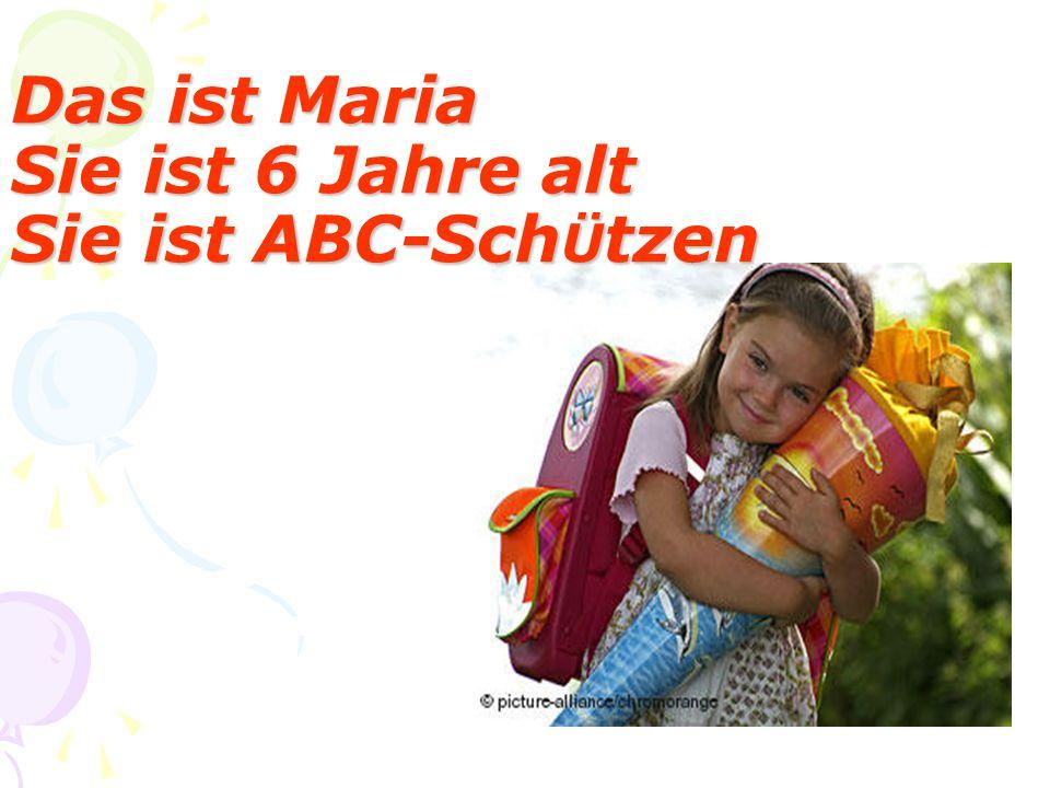 Das ist Maria Sie ist 6 Jahre alt Sie ist ABC-Sch Ü tzen