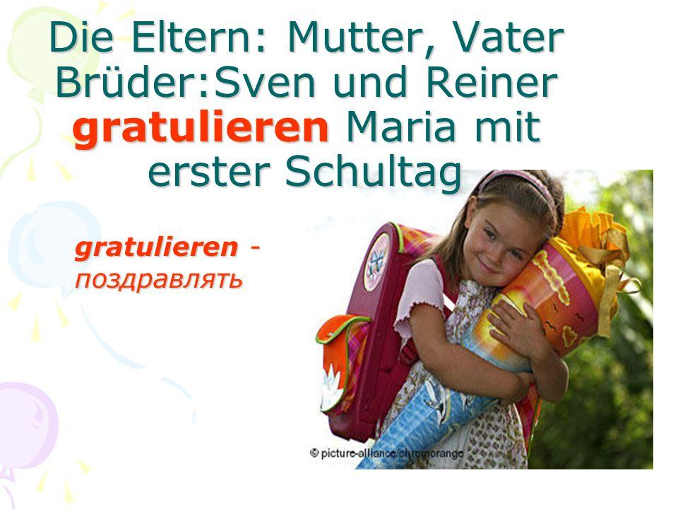 Die Eltern: Mutter, Vater Brüder:Sven und Reiner gratulieren Maria mit erster Schultag gratulieren - поздравлять