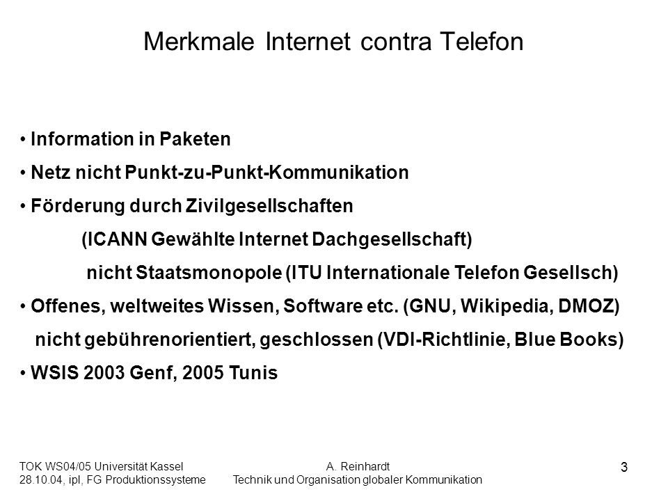 TOK WS04/05 Universität Kassel 28.10.04, ipl, FG Produktionssysteme A. Reinhardt Technik und Organisation globaler Kommunikation 3 Merkmale Internet c