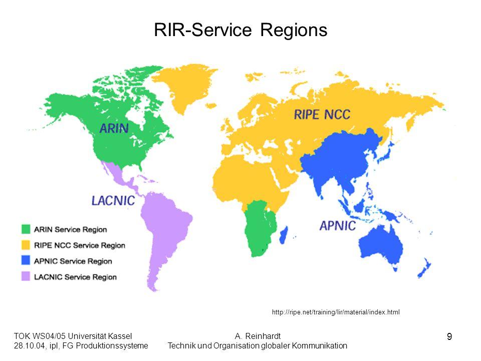 TOK WS04/05 Universität Kassel 28.10.04, ipl, FG Produktionssysteme A. Reinhardt Technik und Organisation globaler Kommunikation 9 RIR-Service Regions