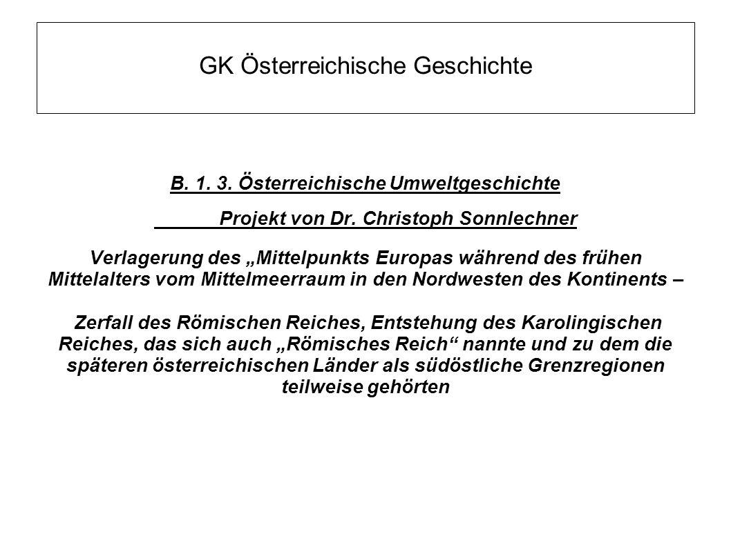 """GK Österreichische Geschichte B. 1. 3. Österreichische Umweltgeschichte Projekt von Dr. Christoph Sonnlechner Verlagerung des """"Mittelpunkts Europas wä"""