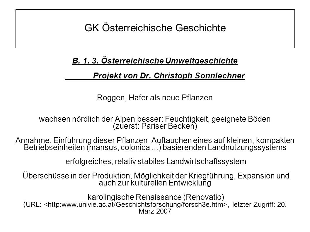 GK Österreichische Geschichte B. 1. 3. Österreichische Umweltgeschichte Projekt von Dr. Christoph Sonnlechner Roggen, Hafer als neue Pflanzen wachsen