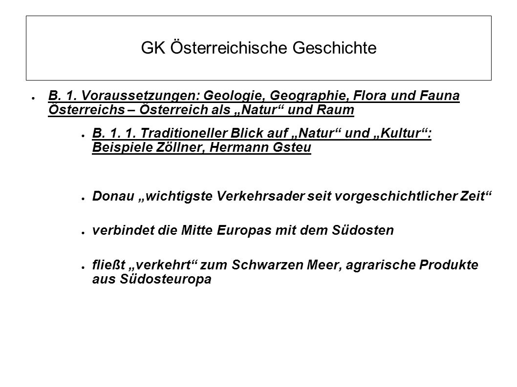 """GK Österreichische Geschichte ● B. 1. Voraussetzungen: Geologie, Geographie, Flora und Fauna Österreichs – Österreich als """"Natur"""" und Raum ● B. 1. 1."""