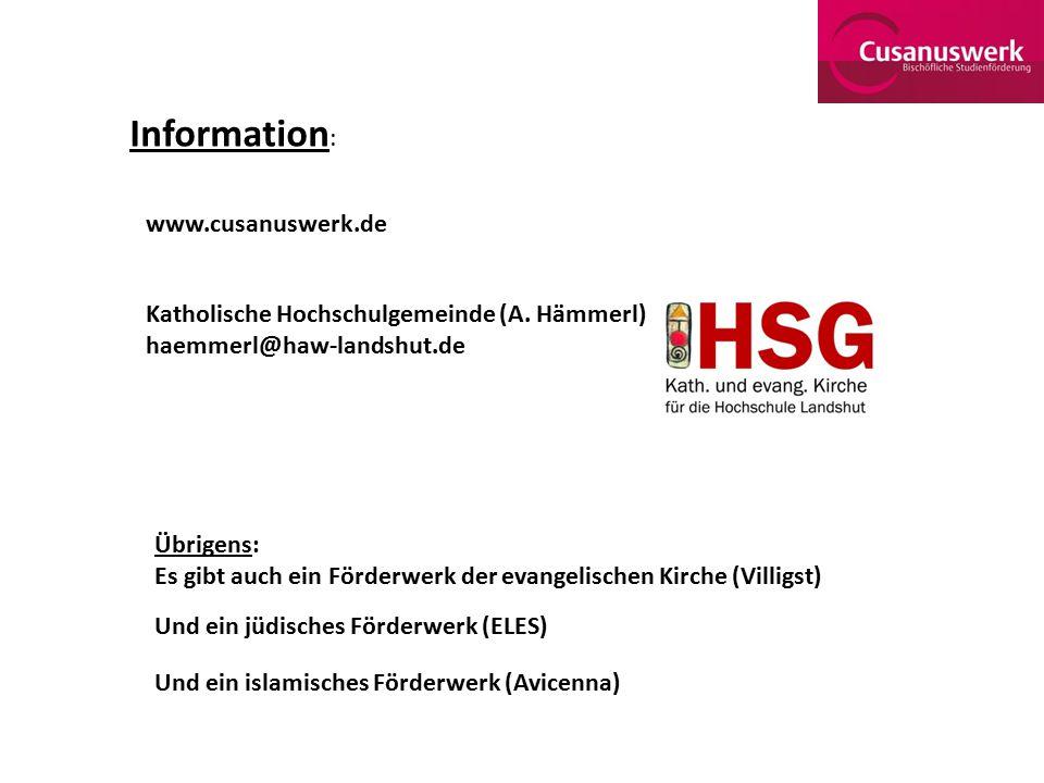 Information : www.cusanuswerk.de Katholische Hochschulgemeinde (A. Hämmerl) haemmerl@haw-landshut.de Übrigens: Es gibt auch ein Förderwerk der evangel
