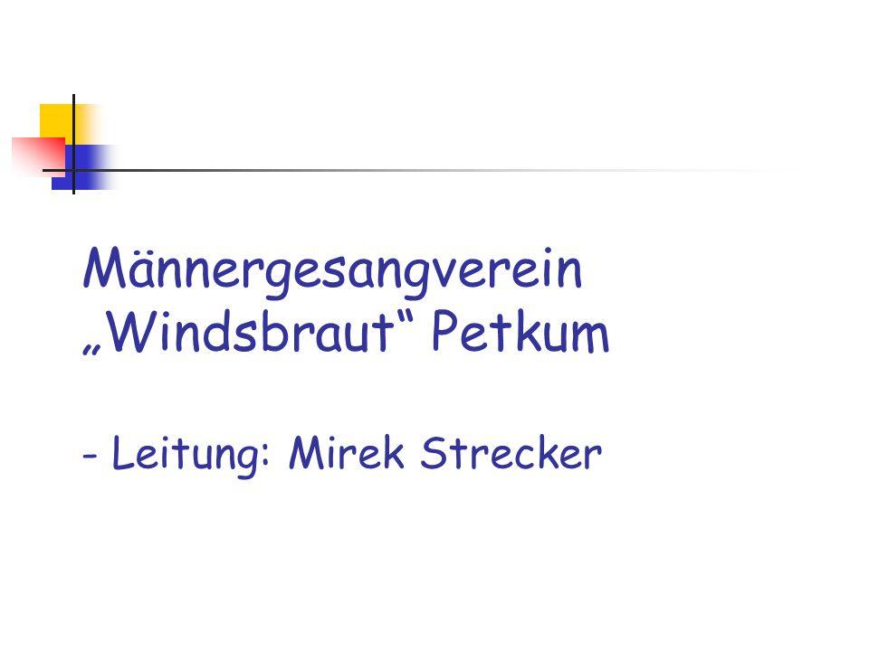"""Männergesangverein """"Windsbraut"""" Petkum - Leitung: Mirek Strecker"""