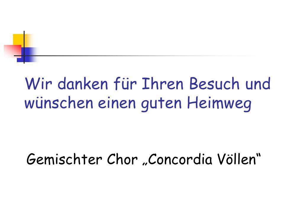 """Wir danken für Ihren Besuch und wünschen einen guten Heimweg Gemischter Chor """"Concordia Völlen"""""""