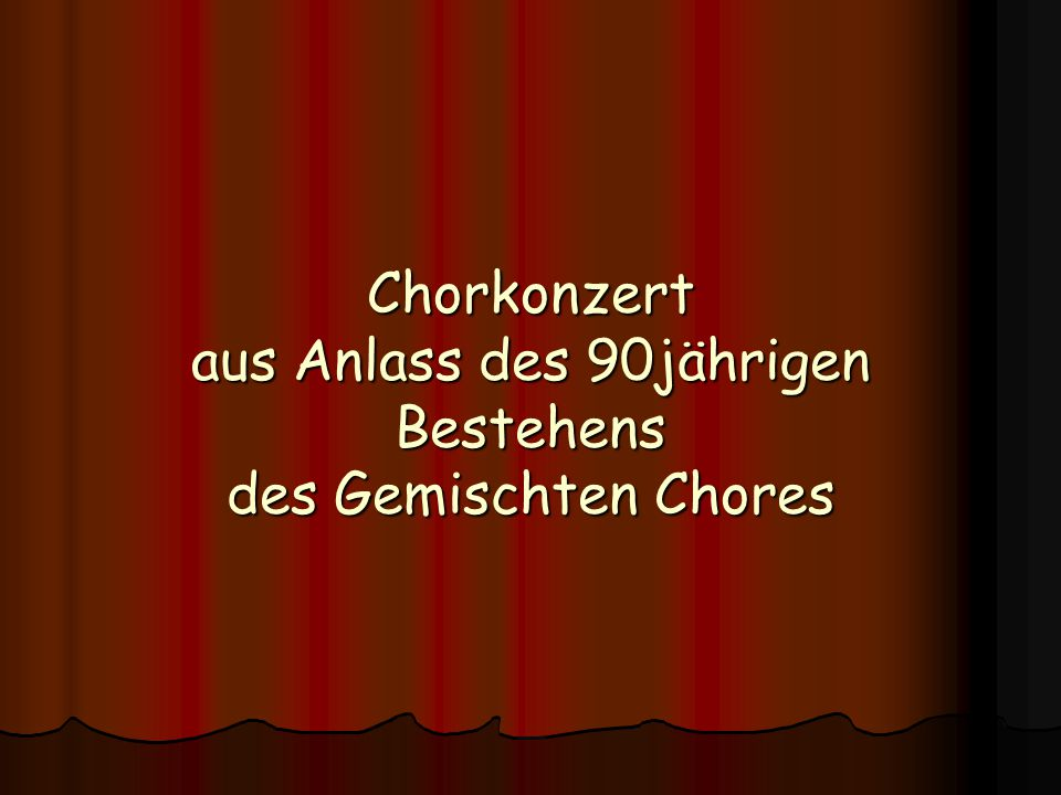 Chorkonzert aus Anlass des 90jährigen Bestehens des Gemischten Chores