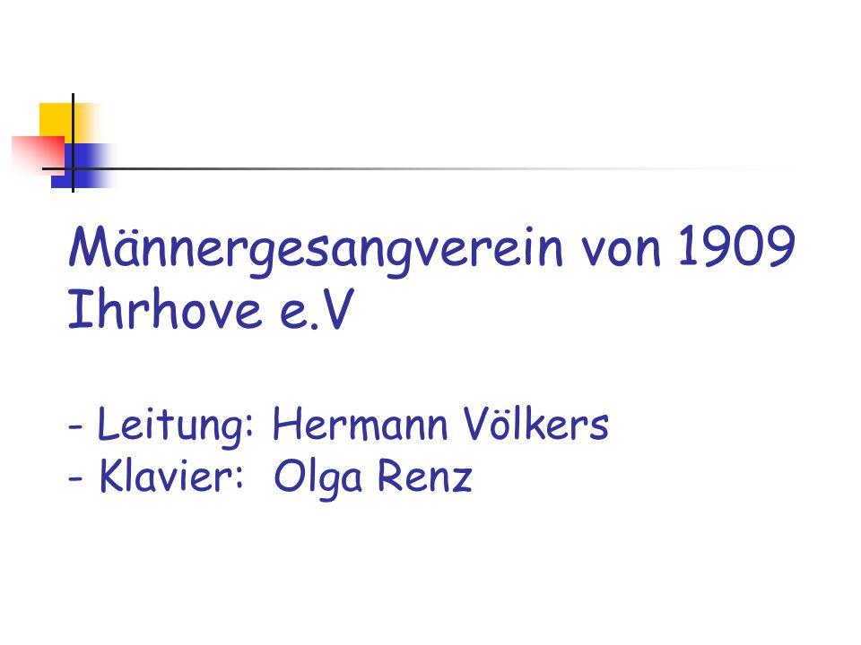 Männergesangverein von 1909 Ihrhove e.V - Leitung: Hermann Völkers - Klavier: Olga Renz