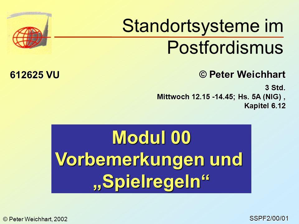 Standortsysteme im Postfordismus SSPF2/00/01 © Peter Weichhart 612625 VU 3 Std. Mittwoch 12.15 -14.45; Hs. 5A (NIG), Kapitel 6.12 Modul 00 Vorbemerkun