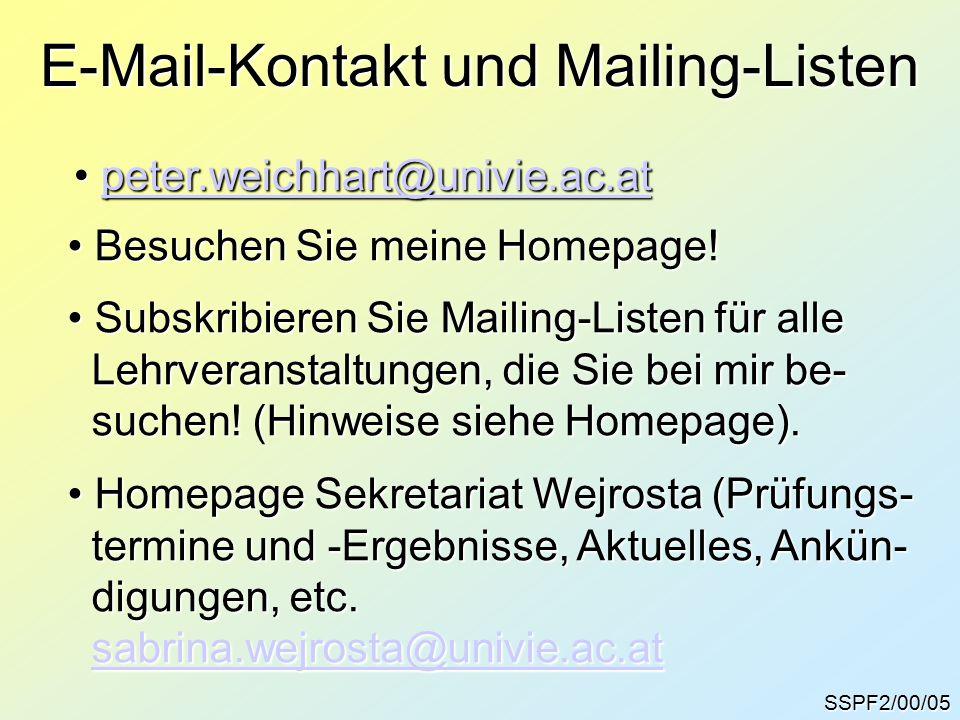 SSPF2/00/05 E-Mail-Kontakt und Mailing-Listen peter.weichhart@univie.ac.at peter.weichhart@univie.ac.atpeter.weichhart@univie.ac.at Besuchen Sie meine