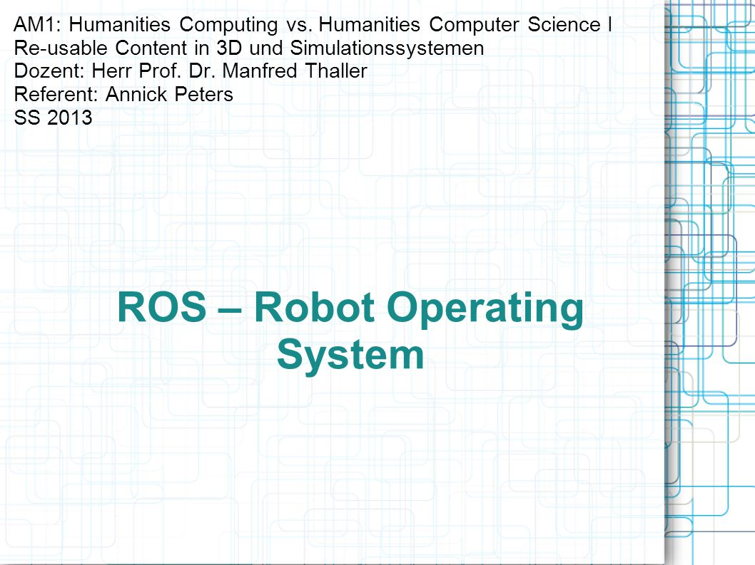 ROS – Robot Operating System AM1: Humanities Computing vs.