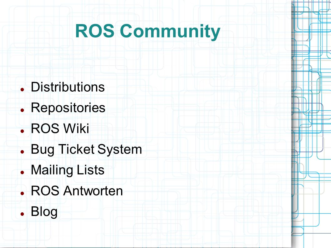 ROS Community Distributions Repositories ROS Wiki Bug Ticket System Mailing Lists ROS Antworten Blog
