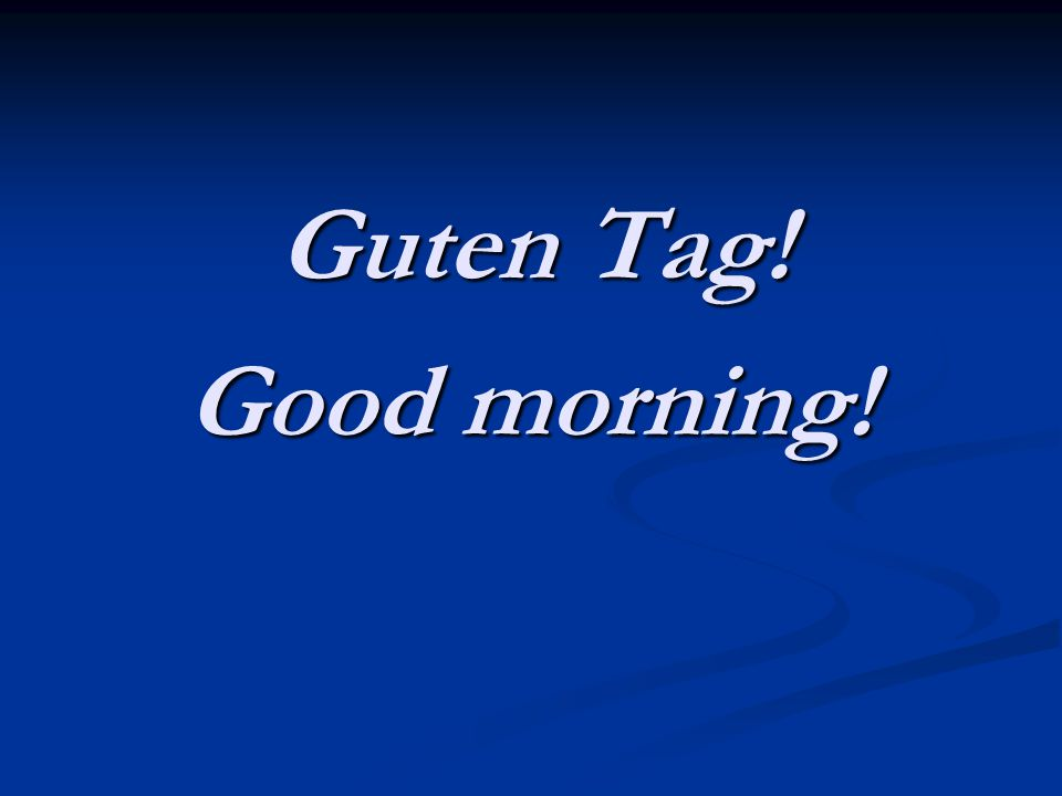 Guten Tag! Good morning!