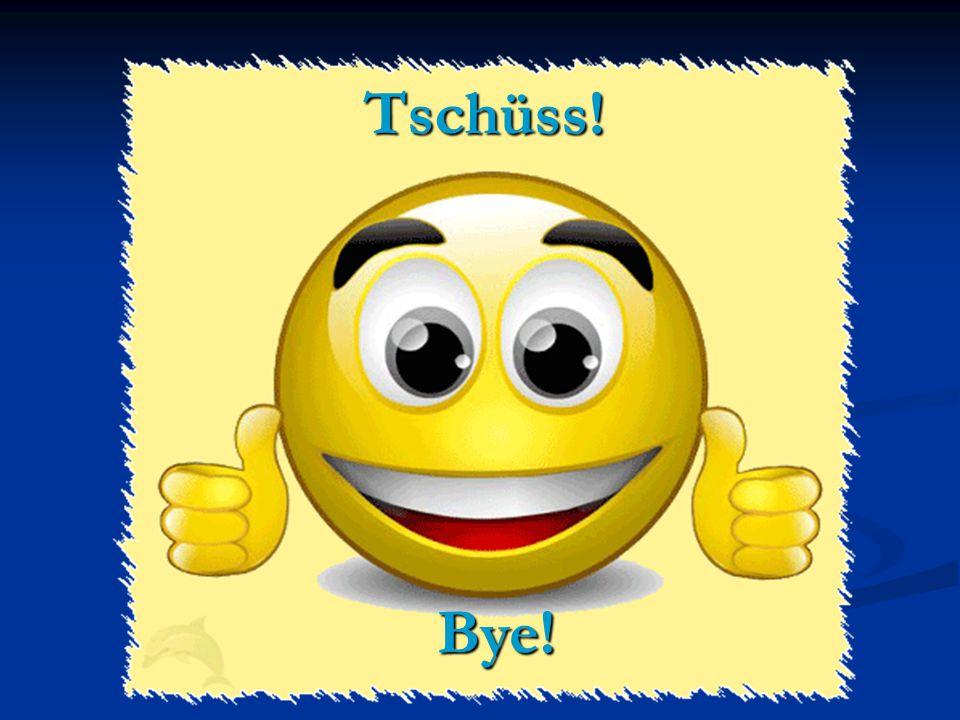 Tschüss! Bye!