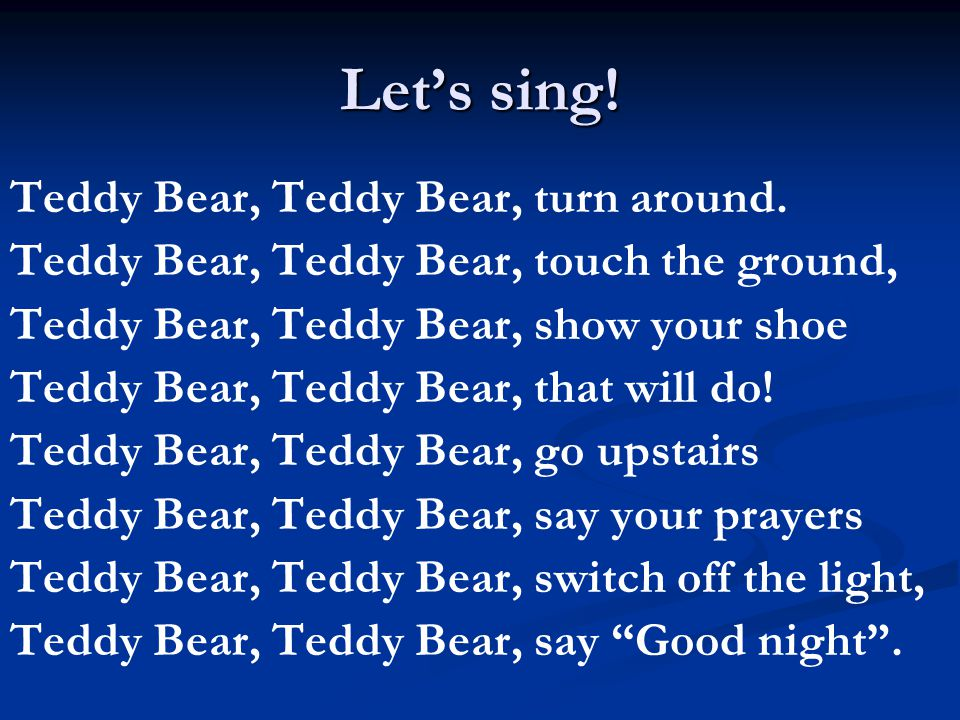 Let's sing. Teddy Bear, Teddy Bear, turn around.