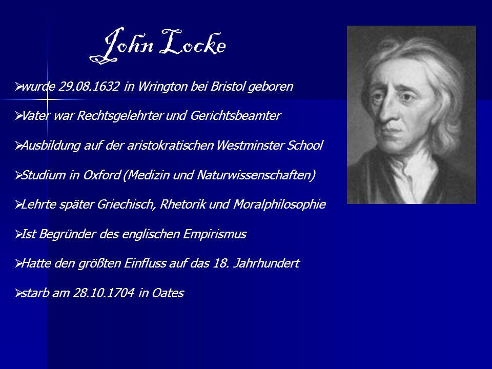 John Locke  wurde 29.08.1632 in Wrington bei Bristol geboren  Vater war Rechtsgelehrter und Gerichtsbeamter  Ausbildung auf der aristokratischen We