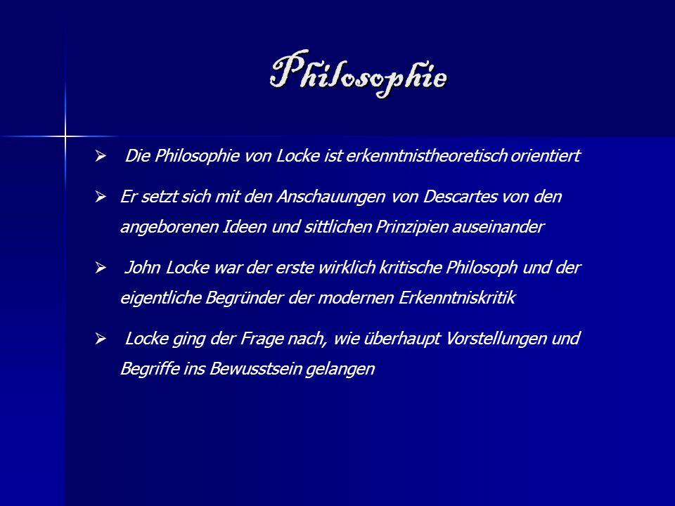 Philosophie  Die Philosophie von Locke ist erkenntnistheoretisch orientiert  Er setzt sich mit den Anschauungen von Descartes von den angeborenen Id