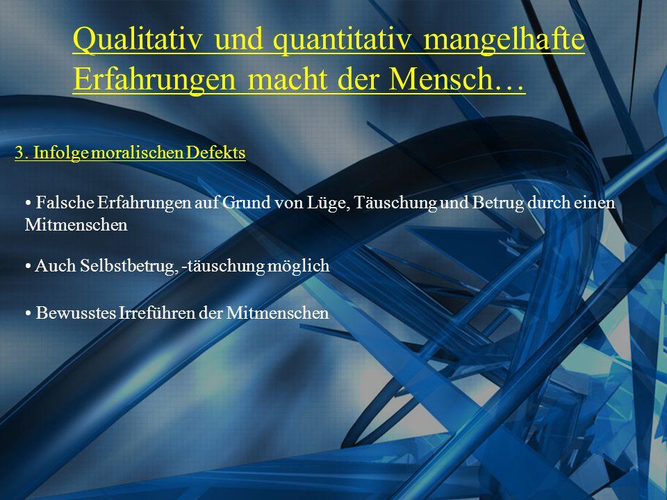 Qualitativ und quantitativ mangelhafte Erfahrungen macht der Mensch… 3.
