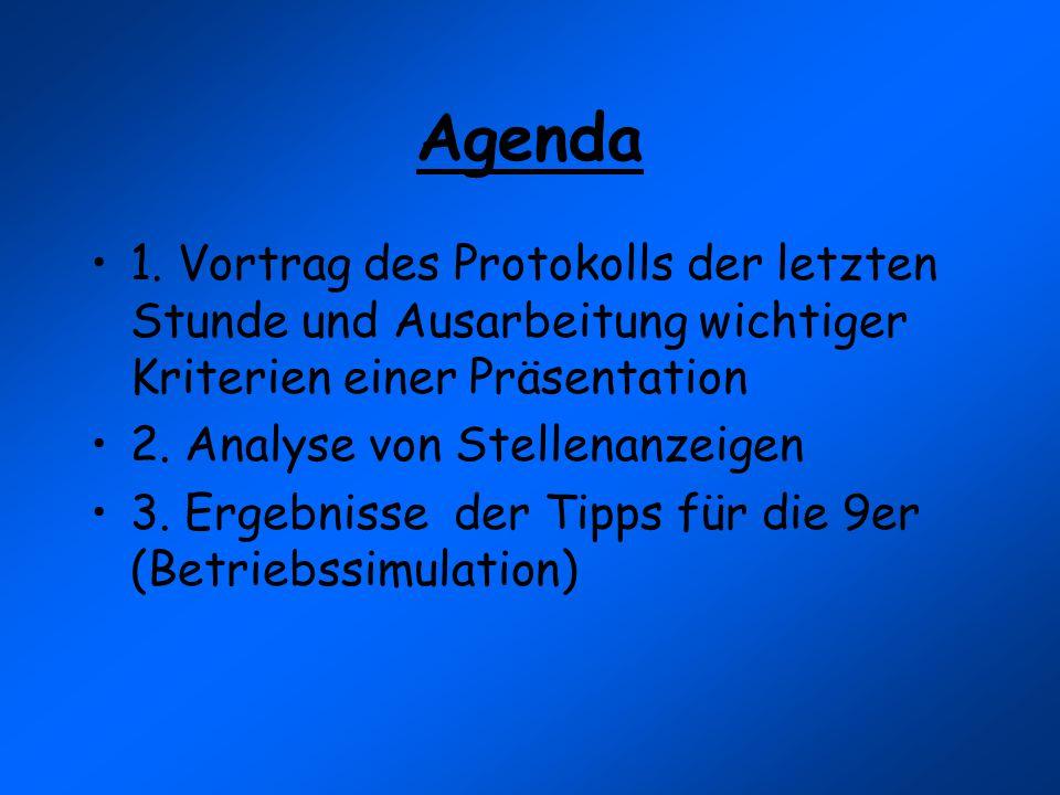 Agenda 1. Vortrag des Protokolls der letzten Stunde und Ausarbeitung wichtiger Kriterien einer Präsentation 2. Analyse von Stellenanzeigen 3. Ergebnis