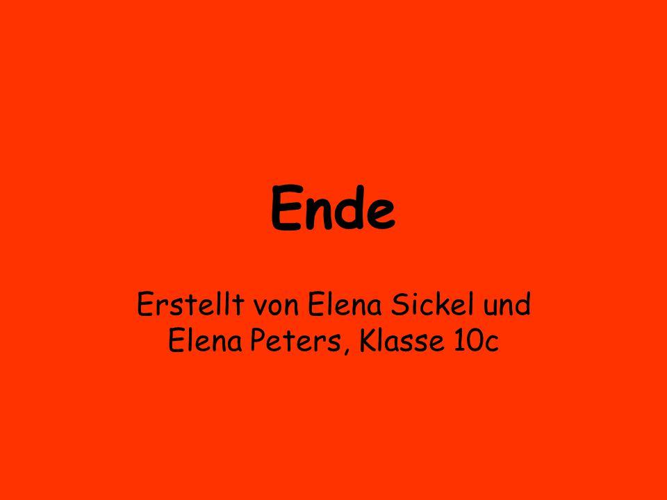 Ende Erstellt von Elena Sickel und Elena Peters, Klasse 10c