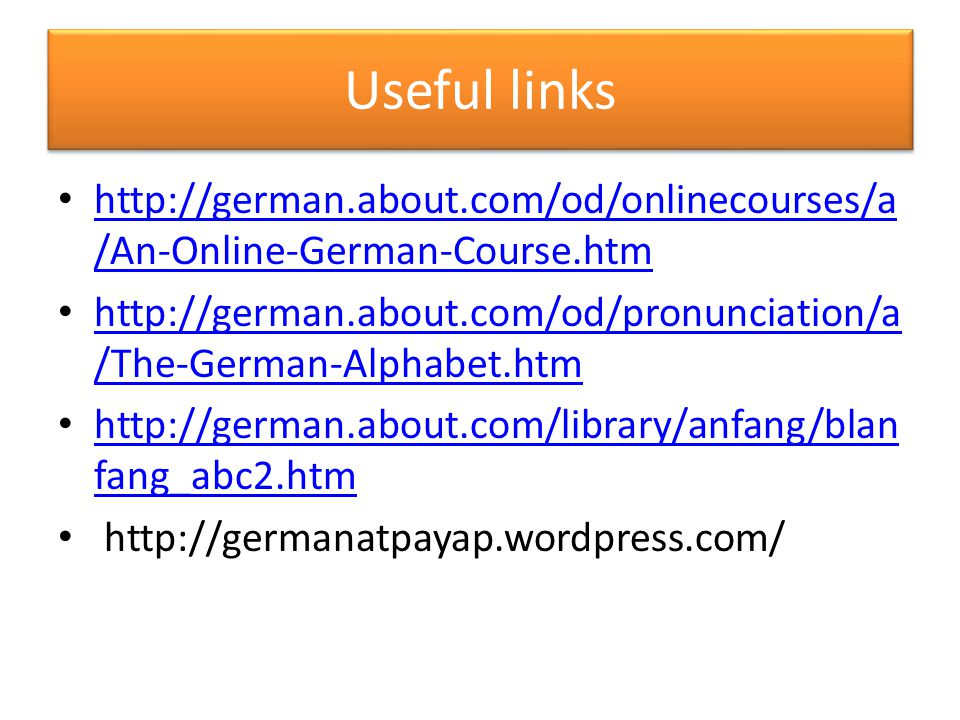Useful links http://german.about.com/od/onlinecourses/a /An-Online-German-Course.htm http://german.about.com/od/onlinecourses/a /An-Online-German-Cour