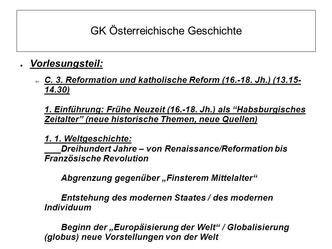 GK Österreichische Geschichte ● Vorlesungsteil:  C. 3. Reformation und katholische Reform (16.-18. Jh.) (13.15- 14.30) 1. Einführung: Frühe Neuzeit (