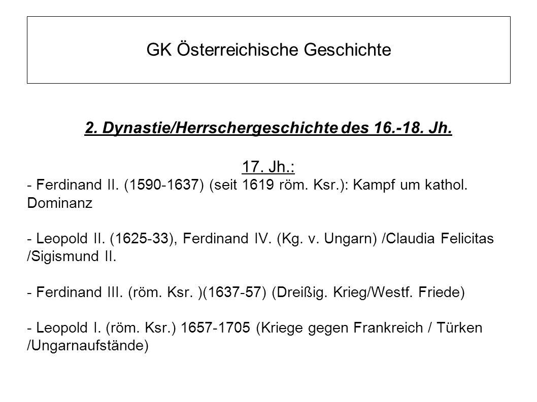 GK Österreichische Geschichte 2. Dynastie/Herrschergeschichte des 16.-18. Jh. 17. Jh.: - Ferdinand II. (1590-1637) (seit 1619 röm. Ksr.): Kampf um kat