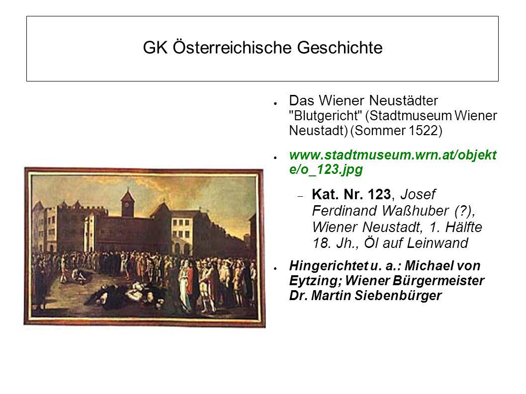 GK Österreichische Geschichte ● Das Wiener Neustä dter Blutgericht (Stadtmuseum Wiener Neustadt) (Sommer 1522) ● www.stadtmuseum.wrn.at/objekt e/o_123.jpg  Kat.
