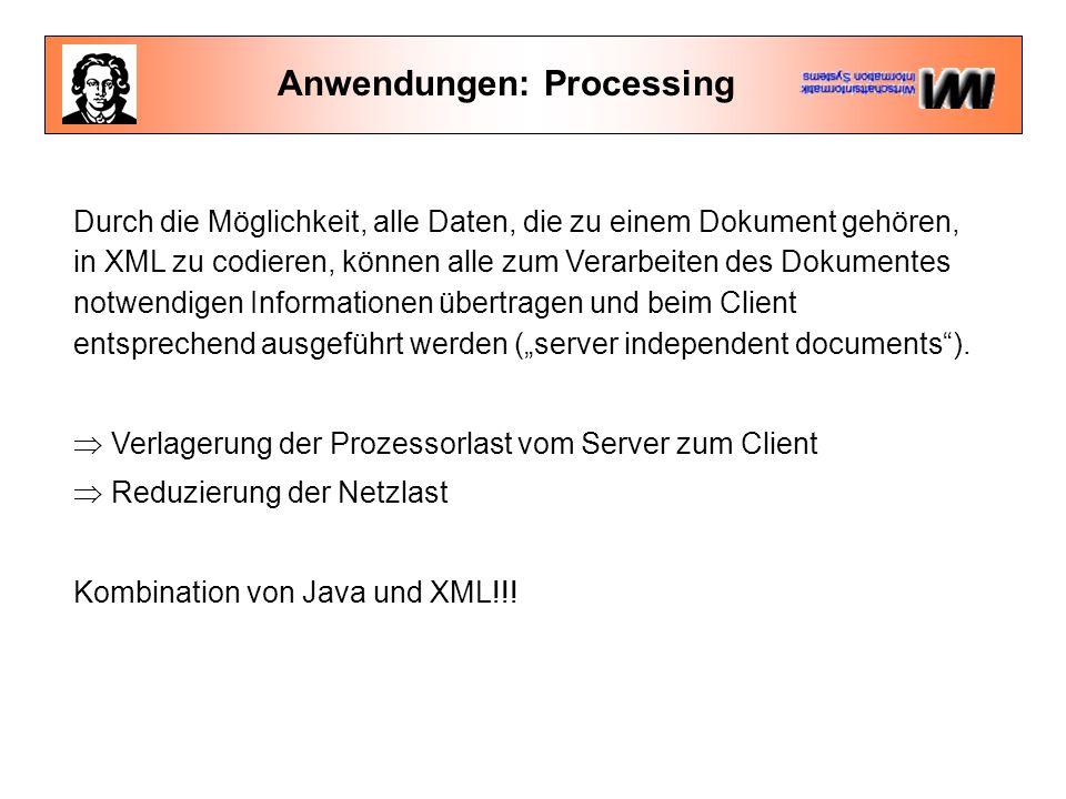 """Anwendungen: Processing Durch die Möglichkeit, alle Daten, die zu einem Dokument gehören, in XML zu codieren, können alle zum Verarbeiten des Dokumentes notwendigen Informationen übertragen und beim Client entsprechend ausgeführt werden (""""server independent documents )."""