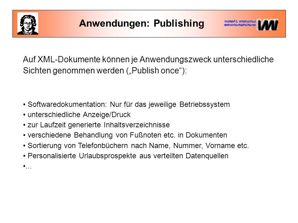 """Anwendungen: Publishing Auf XML-Dokumente können je Anwendungszweck unterschiedliche Sichten genommen werden (""""Publish once ): Softwaredokumentation: Nur für das jeweilige Betriebssystem unterschiedliche Anzeige/Druck zur Laufzeit generierte Inhaltsverzeichnisse verschiedene Behandlung von Fußnoten etc."""