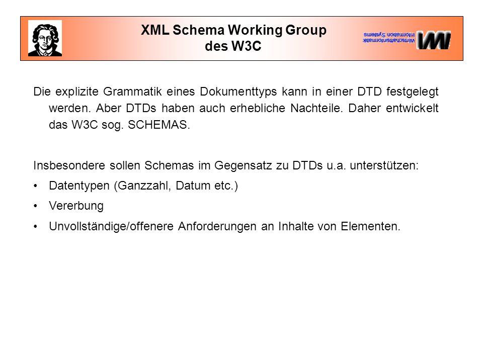 XML Schema Working Group des W3C Die explizite Grammatik eines Dokumenttyps kann in einer DTD festgelegt werden.