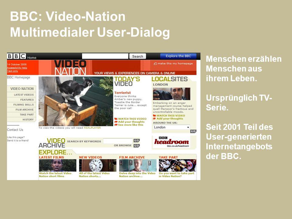 BBC: Video-Nation Multimedialer User-Dialog Menschen erzählen Menschen aus ihrem Leben. Ursprünglich TV- Serie. Seit 2001 Teil des User-generierten In