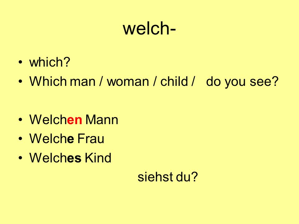 welch- which.Which man / woman / child / do you see.