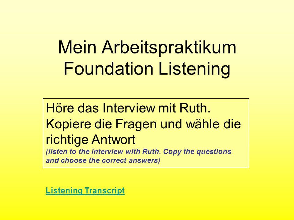 Mein Arbeitspraktikum Foundation Listening Höre das Interview mit Ruth.